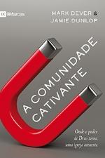 Comunidade Cativante - Mark Dever e Jamie Dunlop